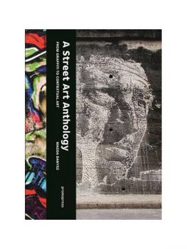 A Street Art Anthology - From Graffiti to Contexual Art