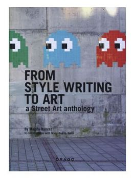 From Style Writing to Art (A Street Art anthology)