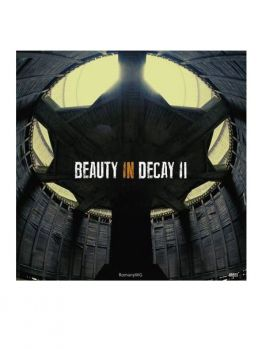 Beauty in Decay II - The Art of Urban Exploration