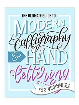 The Ultimate Guide to Modern Calligraphy & Hand Lettering for Beginners