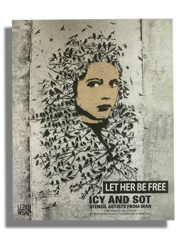 Let Her Be Free: Icy and Sot: Stencil Artists from Iran